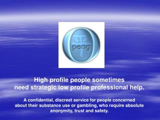 High profile people sometimes  need strategic low profile professional help.  A confidential, discreet service for peopl