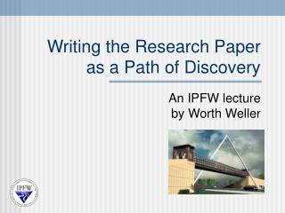 Writing the Research Paper as a Path of Discovery