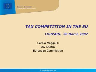 TAX COMPETITION IN THE EU  LOUVAIN,  30 March 2007