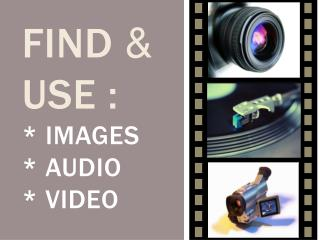 Find   use :  images   audio    video
