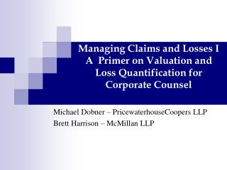 Managing Claims and Losses I A  Primer on Valuation and Loss Quantification for Corporate Counsel
