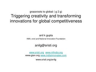 Grassroots to global  g 2 g Triggering creativity and transforming innovations for global competitiveness    anil k gupt
