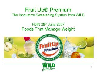 Fruit Up  Premium The Innovative Sweetening System from WILD  FDIN 28th June 2007 Foods That Manage Weight