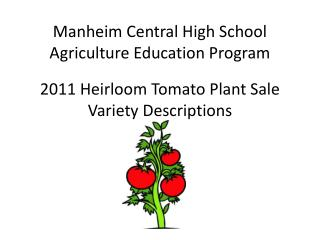 Manheim Central High School Agriculture Education Program  2011 Heirloom Tomato Plant Sale Variety Descriptions