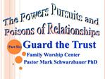 Part Six: Guard the Trust   Family Worship Center              Pastor Mark Schwarzbauer PhD