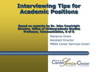 Interviewing Tips for Academic Positions     Based on remarks by Dr. John Courtright Director, Office of Undergraduate S