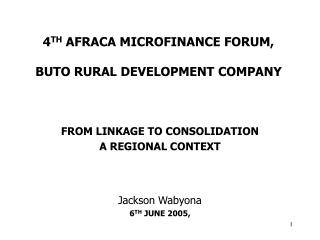 4TH AFRACA MICROFINANCE FORUM,  BUTO RURAL DEVELOPMENT COMPANY