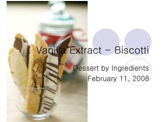 Vanilla Extract - Biscotti