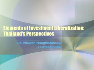 Elements of Investment Liberalization: Thailand s Perspectives
