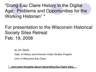 Doing Eau Claire History in the Digital Age:  Problems and Opportunities for the Working Historian    For presentation