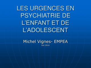 LES URGENCES EN PSYCHIATRIE DE L ENFANT ET DE L ADOLESCENT