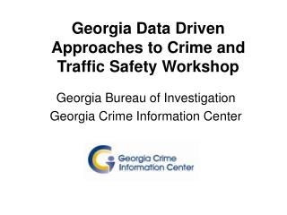 Georgia Data Driven Approaches to Crime and Traffic Safety Workshop