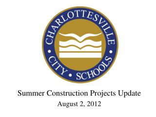 Summer Construction Projects Update August 2, 2012