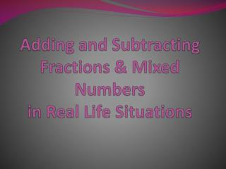Adding and Subtracting Fractions  Mixed Numbers in Real Life Situations
