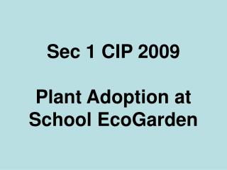 Sec 1 CIP 2009  Plant Adoption at School EcoGarden