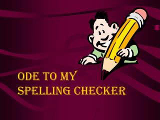 Ode to My Spelling Checker
