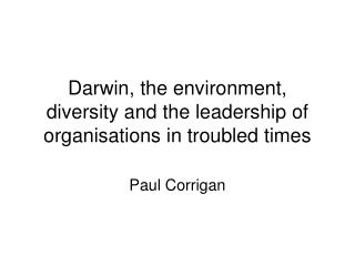 Darwin, the environment, diversity and the leadership of organisations in troubled times