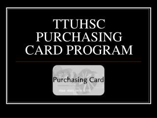 TTUHSC PURCHASING CARD PROGRAM