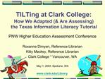 TILTing at Clark College: How We Adapted  Are Assessing  the Texas Information Literacy Tutorial