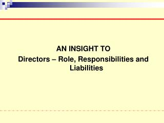 AN INSIGHT TO Directors   Role, Responsibilities and Liabilities