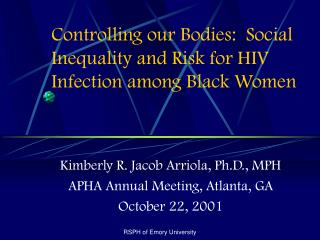Controlling our Bodies:  Social Inequality and Risk for HIV Infection among Black Women