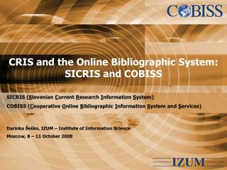 CRIS and the Online Bibliographic System: SICRIS and COBISS