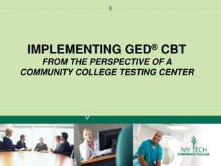 Implementing GED  CBT From the perspective of a community college testing center
