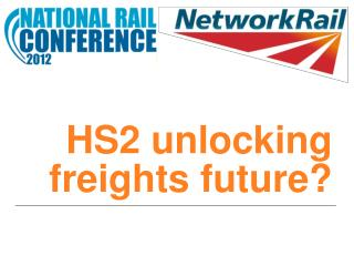 HS2 unlocking freights future