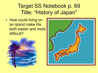 Target SS Notebook p. 69 Title:  History of Japan