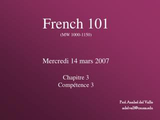French 101 MW 1000-1150    Mercredi 14 mars 2007  Chapitre 3 Comp tence 3
