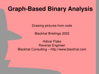 Drawing pictures from code  Blackhat Briefings 2002  Halvar Flake Reverse Engineer Blackhat Consulting   blackhat