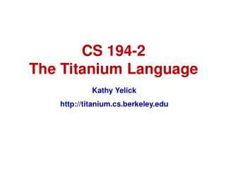 CS 194-2 The Titanium Language