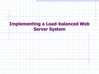Implementing a Load-balanced Web Server System