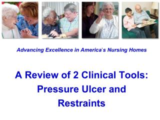 Advancing Excellence in America s Nursing Homes   A Review of 2 Clinical Tools: Pressure Ulcer and Restraints