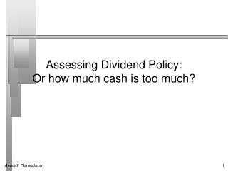 Assessing Dividend Policy: Or how much cash is too much