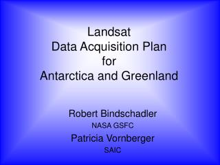 Landsat  Data Acquisition Plan for  Antarctica and Greenland
