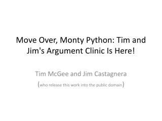 Move Over, Monty Python: Tim and Jims Argument Clinic Is Here