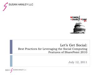 Let s Get Social: Best Practices for Leveraging the Social Computing Features of SharePoint 2010