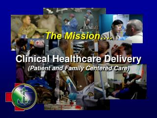 The Mission .  Clinical Healthcare Delivery Patient and Family Centered Care