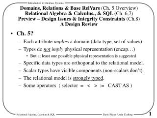 Domains, Relations  Base RelVars Ch. 5 Overview Relational Algebra  Calculus,,  SQL Ch. 6,7 Preview   Design Issues  Int