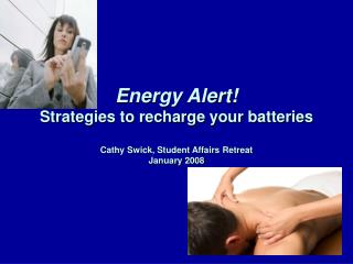 Energy Alert Strategies to recharge your batteries  Cathy Swick, Student Affairs Retreat January 2008