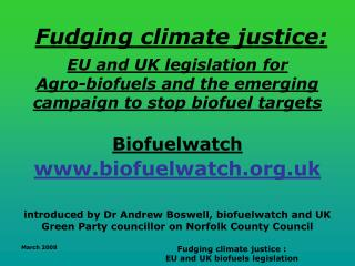 Fudging climate justice:   EU and UK legislation for  Agro-biofuels and the emerging campaign to stop biofuel targets