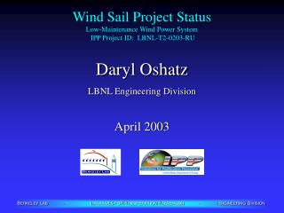 Wind Sail Project Status Low-Maintenance Wind Power System  IPP Project ID:  LBNL-T2-0203-RU