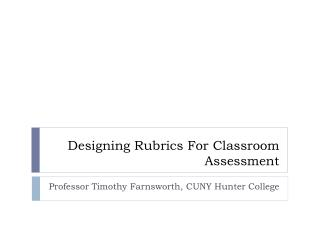 Designing Rubrics For Classroom Assessment