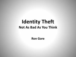 Identity Theft Not As Bad As You Think