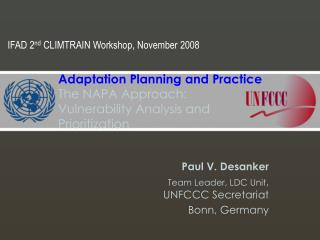 Paul V. Desanker Team Leader, LDC Unit, UNFCCC Secretariat Bonn, Germany