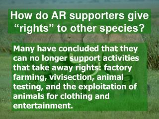 Many have concluded that they can no longer support activities that take away rights: factory farming, vivisection, anim