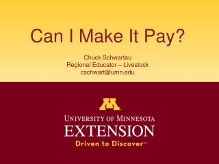 Can I Make It Pay  Chuck Schwartau Regional Educator   Livestock cschwartumn