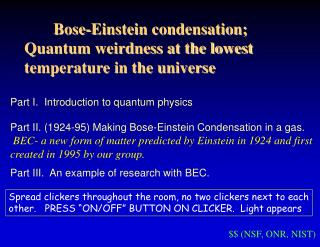 Part I.  Introduction to quantum physics  Part II. 1924-95 Making Bose-Einstein Condensation in a gas.   BEC- a new form