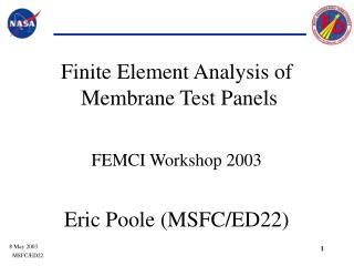 Finite Element Analysis of  Membrane Test Panels  FEMCI Workshop 2003  Eric Poole MSFC